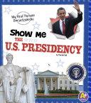 Show Me the U S  Presidency