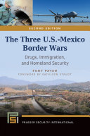 The Three U.S.-Mexico Border Wars: Drugs, Immigration, and Homeland Security, 2nd Edition