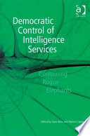Democratic Control of Intelligence Services Containing Rogue Elephants