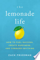 """The Lemonade Life: How to Fuel Success, Create Happiness, and Conquer Anything"" by Zack Friedman"