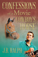 Confessions of a Movie Cowboy s Horse
