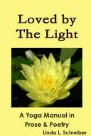 Loved by The Light A Yoga Manual in Prose & Poetry