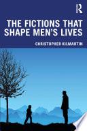 The Fictions that Shape Men s Lives