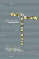 Making and Unmaking Intellectual Property: Creative Production in ...