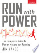 """Run with Power: The Complete Guide to Power Meters for Running"" by Jim Vance"