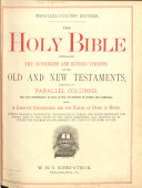 The Holy Bible  Containing the Authorized and Revised Versions of the Old and New Testaments  Arranged in Parallel Columns