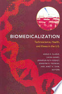 """Biomedicalization: Technoscience, Health, and Illness in the U.S."" by Adele E. Clarke, Laura Mamo, Jennifer Ruth Fosket, Jennifer R. Fishman, Janet K. Shim, Elianne Riska"