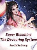 Super Bloodline  The Devouring System