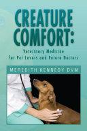 CREATURE COMFORT  Veterinary Medicine for Pet Lovers and Future Doctors