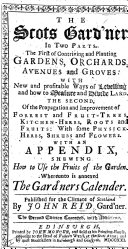 The Scots Gard ner  In two parts      With appendix shewing how to use the fruits of the garden  whereunto is annexed the gard ners kalendar  Published for the climate of Scotland by J  Reid
