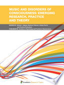Music and Disorders of Consciousness  Emerging Research  Practice and Theory