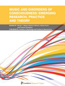 Music and Disorders of Consciousness: Emerging Research, Practice and Theory