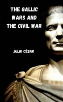 The Gallic Wars and the Civil War