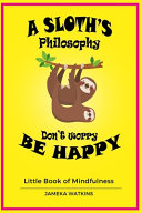 A Sloth S Philosophy Don T Worry Be Happy Book PDF