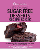 The Essential Sugar Free Desserts Recipe Book