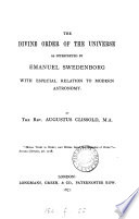 The Divine Order Of The Universe As Interpreted By Emanuel Swedenborg With Especial Relation To Modern Astronomy