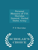 Personal Memoirs of P H  Sheridan General  United States Army   Scholar s Choice Edition