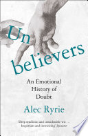 Unbelievers  An Emotional History of Doubt