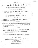 The Proceedings in the Court of Kings Bench ... Against Charles Bourne, Gent., on the Prosecution of Sir James Wallace, for a Libel and for an Assault, and the Speech of Mr. Justice Willes, on Pronouncing the Judgment ... Taken in Short Hand by J. Gurney. [With an Appendix, Containing Affidavits.] ebook