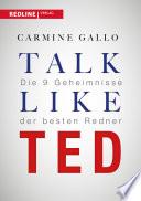 Talk like TED  : Die 9 Geheimnisse der weltbesten Redner
