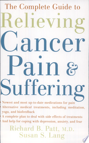 Download The Complete Guide to Relieving Cancer Pain and Suffering Free Books - Dlebooks.net