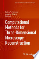 Computational Methods for Three Dimensional Microscopy Reconstruction