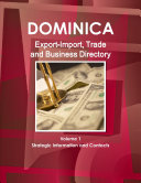 Dominica Export Import  Trade and Business Directory Volume 1 Strategic Information and Contacts