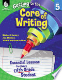 Getting To The Core Of Writing Essential Lessons For Every Fifth Grade Student
