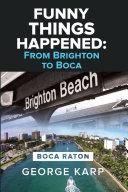 FUNNY THINGS HAPPENED: FROM BRIGHTON TO BOCA Pdf/ePub eBook