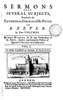 Sermons upon several subjects  preached in the cathedral church of st  Peter in Exeter  To which is prefixed an account of the author  by R  Warren