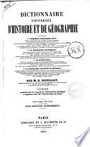 Dictionnaire universel d'histoire et de geographie contenant: 1. L'histoire proprement dite ..., 2. La biographie universelle ..., 3. La mythologie ..., 4. La geographie ancienne et moderne ... par M. N. Bouillet