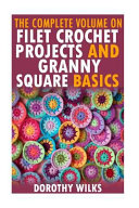 The Complete Volume on Filet Crochet Projects and Granny Square Basics