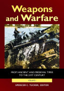 Weapons and Warfare  From Ancient and Medieval Times to the 21st Century  2 volumes