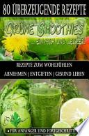 80 Grüne Smoothie Rezepte Zum Wohlfühlen - Von Jetzt an Gesund  : Erfolgreich und Effizient Abnehmen, Entgiften, Gesund Leben