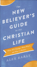 The New Believer s Guide to the Christian Life