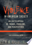 Violence in American Society  An Encyclopedia of Trends  Problems  and Perspectives  2 volumes