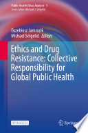 Ethics and Drug Resistance: Collective Responsibility for Global Public Health