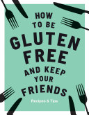 How to be Gluten-Free and Keep Your Friends Pdf/ePub eBook