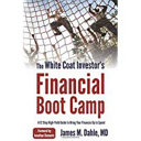 The white coat investor's financial boot camp : a 12-step high-yield guide to bring your finances up to speed
