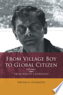 From Village Boy to Global Citizen  Volume 1   The Life Journey of a Journalist