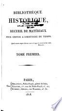 Bibliotheque Historique  Ou Recueil de Mat  eriaux Pour Servir a L histoire Du Temps