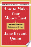 """How to Make Your Money Last Completely Updated for Planning Today: The Indispensable Retirement Guide"" by Jane Bryant Quinn"