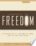 """Journey to Freedom: Your Start to a Lifetime of Hope, Health, and Happiness"" by Scott Reall"