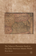 The Tobacco-Plantation South in the Early American Atlantic World Book