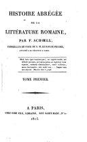 Histoire abrégée de la littérature romaine, par F. Schoell, conseiller de cour de s.m. le roi de Prusse, attaché a sa légation a Paris. Tome premier \- quatrième!