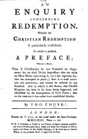 An Enquiry concerning Redemption. Wherein the Christian redemption is particularly considered. To which is prefixed, a preface; wherein is shewn, that if Christianity be not founded on argument, but on those divine impressions that are made on mens minds concerning it-as a late ingenious author [i.e. Henry Dodwell in