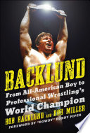"""Backlund: From All-American Boy to Professional Wrestling's World Champion"" by Bob Backlund, Robert H. Miller, Roddy Piper"