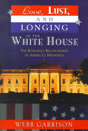 Love  Lust  and Longing in the White House