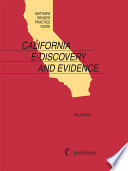 Matthew Bender Practice Guide: California E-Discovery and Evidence