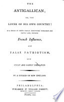 The Antigallican; Or, The Lover of His Own Country